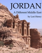 Jordan: A Different Middle East ebook by Lori Henry