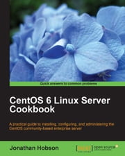 CentOS 6 Linux Server Cookbook ebook by Jonathan Hobson