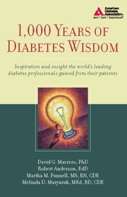 1,000 Years of Diabetes Wisdom ebook by David G. Marrero, Ph.D.,Robert M. Anderson, Ed.D.,Martha M. Funnell, M.S.,Melinda D. Maryniuk, M.ED.