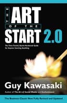 The Art of the Start 2.0 - The Time-Tested, Battle-Hardened Guide for Anyone Starting Anything ebook by Guy Kawasaki, Lindsey Filby