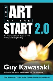 The Art of the Start 2.0 - The Time-Tested, Battle-Hardened Guide for Anyone Starting Anything ebook by Guy Kawasaki,Lindsey Filby