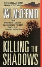 Killing the Shadows ebook by Val McDermid