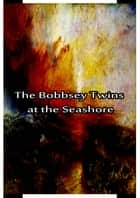 The Bobbsey Twins at the Seashore ebook by Laura Lee Hope