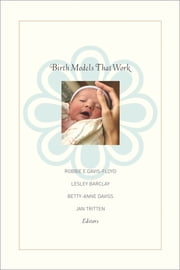 Birth Models That Work ebook by Robbie E. Davis-Floyd,Lesley Barclay,Jan Tritten,Betty-Anne Daviss