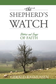 The Shepherd's Watch: Stories and Songs of Faith ebook by Gerald Rasmussen