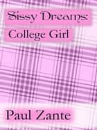 Sissy Dreams: College Girl ebook by Paul Zante