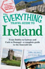 The Everything Travel Guide to Ireland: From Dublin to Galway and Cork to Donegal - A Complete Guide to the Emerald Isle ebook by Hollowell, Thomas