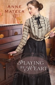 Playing by Heart ebook by Anne Mateer
