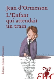 L'enfant qui attendait un train ebook by Jean d' Ormesson