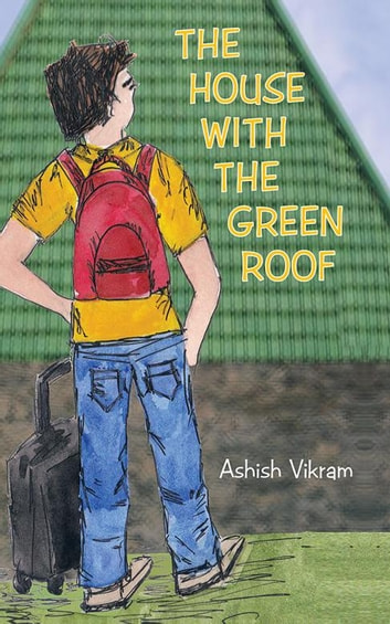 The House with the Green Roof ebook by Ashish Vikram