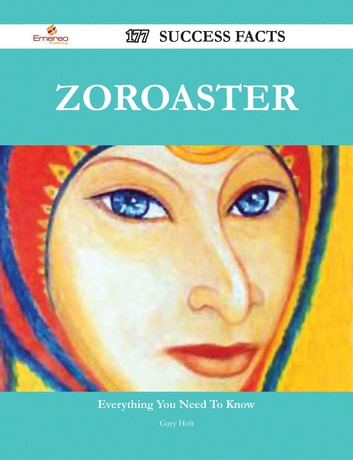 Zoroaster 177 Success Facts - Everything you need to know about Zoroaster ebook by Gary Holt
