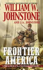 Frontier America eBook by William W. Johnstone, J.A. Johnstone