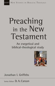 Preaching in the New Testament - An Exegetical And Biblical-Theological Study ebook by Jonathan Griffiths