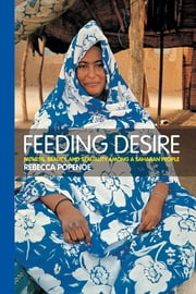 Feeding Desire - Fatness, Beauty and Sexuality Among a Saharan People ebook by Rebecca Popenoe