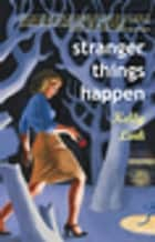 Stranger Things Happen - Stories ebook by Kelly Link