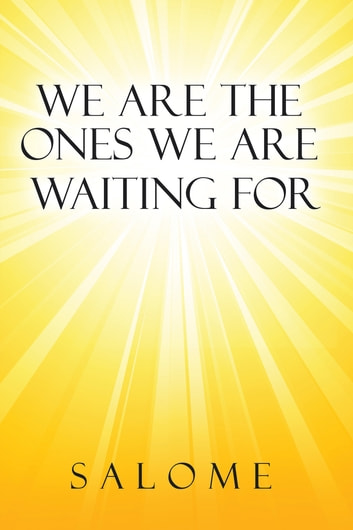 We Are the Ones We Are Waiting For ebook by Salome