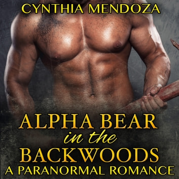 Paranormal Romance: Alpha Bear in The Backwoods (Paranormal Fantasy Shifter Romance Series) audiobook by Cynthia Mendoza