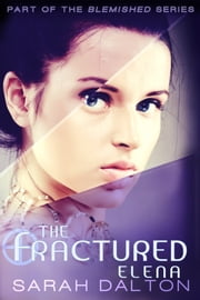 The Fractured: Elena - A Blemished Novella (Blemished 2.5) (Fractured 1) ebook by Sarah Dalton