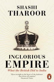 Inglorious Empire - What the British Did to India ebook by Shashi Tharoor