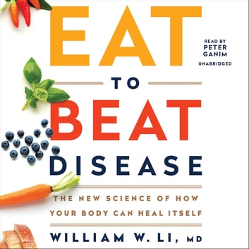 Eat to Beat Disease - The New Science of How Your Body Can Heal Itself audiobook by William W Li