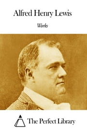 Works of Alfred Henry Lewis ebook by Alfred Henry Lewis