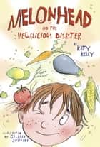 Melonhead and the Vegalicious Disaster ebook by Katy Kelly, Gillian Johnson