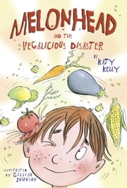 Melonhead and the Vegalicious Disaster ebook by Katy Kelly,Gillian Johnson