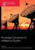 Routledge Companion to Intelligence Studies ebook by Robert Dover, Michael S. Goodman, Claudia Hillebrand