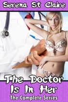 The Doctor is in Her (The Complete 3 Story Bundle) ebook by Serena St Claire