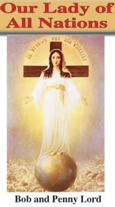 Our Lady of All Nations ebook by Bob Lord,Penny Lord