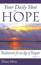 Your Daily Shot of Hope: Meditations for an Age of Despair ebook by Diane Silver
