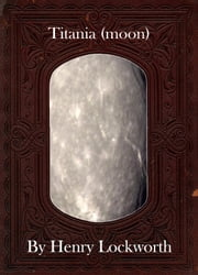 Titania (moon) ebook by Henry Lockworth,Eliza Chairwood,Bradley Smith