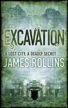 Excavation ebook by James Rollins