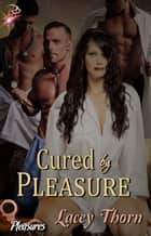 Cured by Pleasure ebook by Lacey Thorn