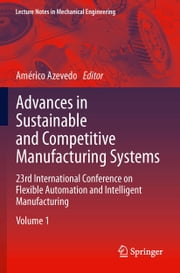 Advances in Sustainable and Competitive Manufacturing Systems - 23rd International Conference on Flexible Automation & Intelligent Manufacturing ebook by Américo Azevedo