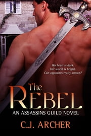 The Rebel - An Assassins Guild Novel ebook by C.J. Archer