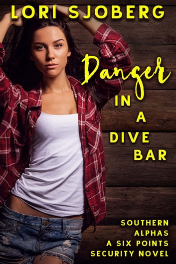 Danger in a Dive Bar - Southern Alphas, #6 ebook by Lori Sjoberg