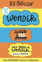 The Wonder eOmni Collection: Wonder, Auggie & Me, 365 Days of Wonder ebook by R. J. Palacio