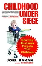 Childhood Under Siege ebook by Joel Bakan