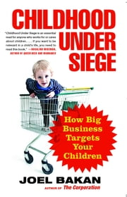 Childhood Under Siege - How Big Business Targets Children ebook by Joel Bakan