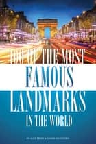 100 of the Most Famous Landmarks in the World ebook by alex trostanetskiy