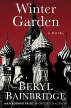 Winter Garden - A Novel ebook by Beryl Bainbridge