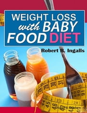 Weight Loss with Baby Food Diet ebook by Robert B. Ingalls