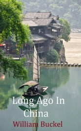 Long Ago In China ebook by William Buckel