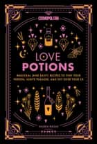 Cosmopolitan Love Potions - Magickal (and Easy!) Recipes to Find Your Person, Ignite Passion, and Get Over Your Ex ebook by Cosmopolitan, Valeria Ruelas