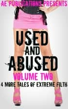 Used & Abused: Volume Two - 4 More Tales Of Extreme Filth ebook by AE Publications