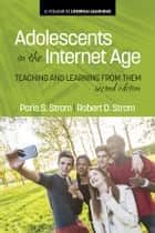 Adolescents In The Internet Age, 2nd Edition ebook by Paris S. Strom,Robert D. Strom