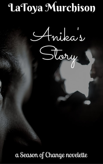 Anika's Story (Novelette) (A Season of Change Book 1) ebook by LaToya Murchison