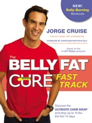 The Belly Fat Cure™ Fast Track - Discover the Ultimate Carb Swap™ and Drop Up to 14 lbs. the First 14 Days ebook by Jorge Cruise