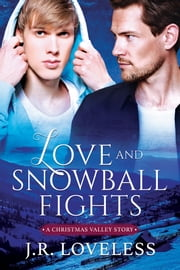 Love and Snowball Fights ebook by J.R. Loveless